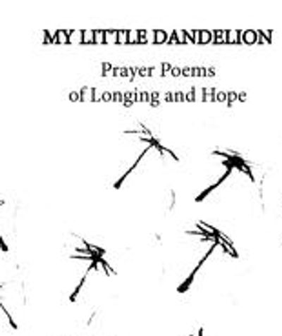 My Little Dandelion Prayer Poems of Longing and Hope poetry contemplation spiritual direction