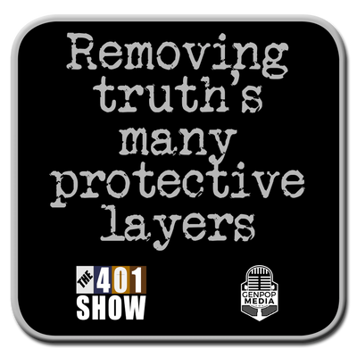 401 Show Tagline: Removing truth's many protective layers (based on Neil Armstrong W.H. speech).