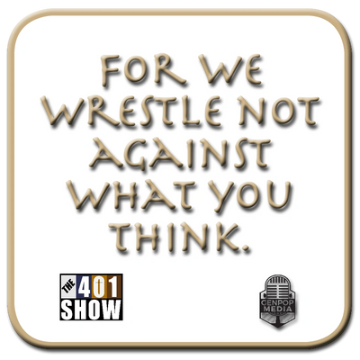 401 Show Tagline: For we wrestle not against what you think.  Based on Ephesians 6:12. Genpopmedia.