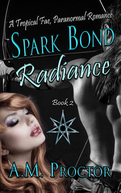 Spark Bond Radiance, A Sexy Tropical Fae, Paranormal Romance by A.M. Proctor