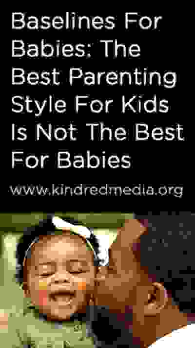 Baselines For Babies: The Best Parenting Style For Kids Is Not The Best For Babies, by D. Narvaez