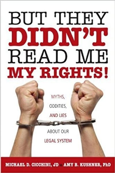 But They Didn't Read Me My Rights!  Myths, Oddities, and Lies about Our Legal System