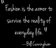 Bill Cunningham quote: Fashion is the armor to survive the reality of everyday life.