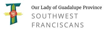 OUR LADY OF GUADALUPE PROVINCE SOUTHWEST FRANCISCANS (OFM)
