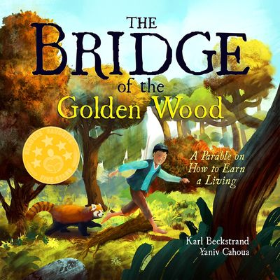 Picture book The Bridge of the Golden Wood: A Parable on How to Earn a Living by Karl Beckstrand